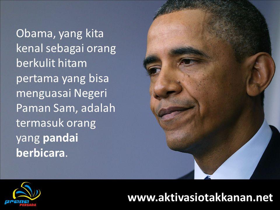 Obama, yang kita kenal sebagai orang berkulit hitam pertama yang bisa menguasai Negeri Paman Sam, adalah termasuk orang yang pandai berbicara. www.akt