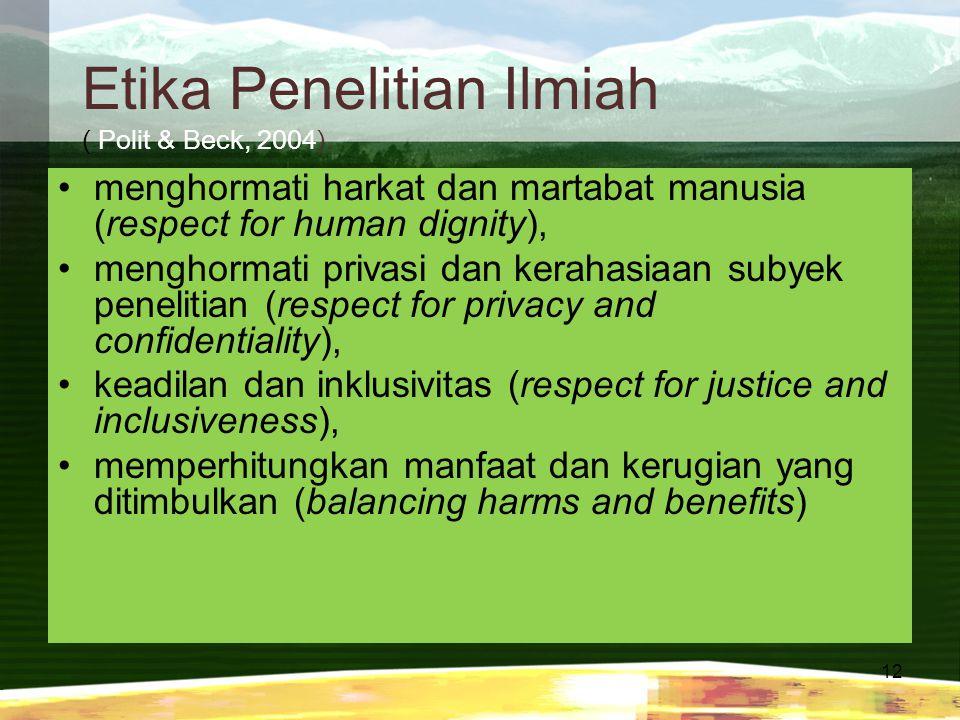 12 Etika Penelitian Ilmiah ( Polit & Beck, 2004). menghormati harkat dan martabat manusia (respect for human dignity), menghormati privasi dan kerahas