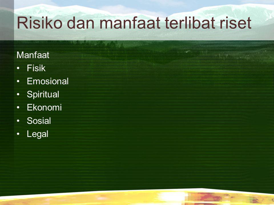 Risiko dan manfaat terlibat riset Manfaat Fisik Emosional Spiritual Ekonomi Sosial Legal