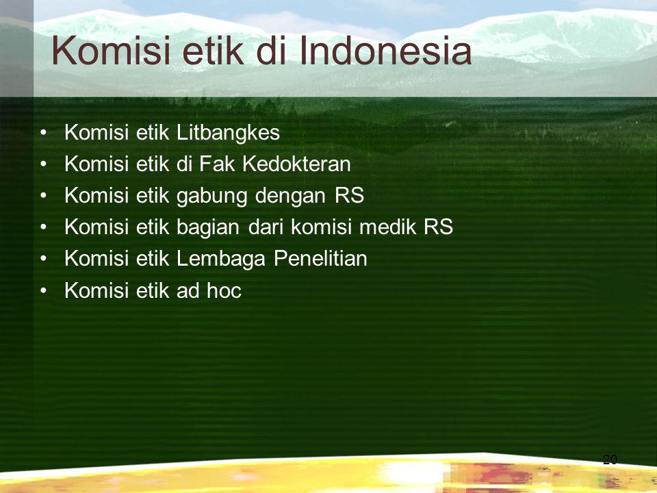 20 Komisi etik di Indonesia Komisi etik Litbangkes Komisi etik di Fak Kedokteran Komisi etik gabung dengan RS Komisi etik bagian dari komisi medik RS