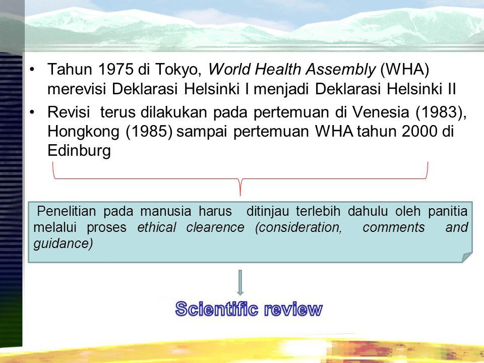 Tahun 1975 di Tokyo, World Health Assembly (WHA) merevisi Deklarasi Helsinki I menjadi Deklarasi Helsinki II Revisi terus dilakukan pada pertemuan di