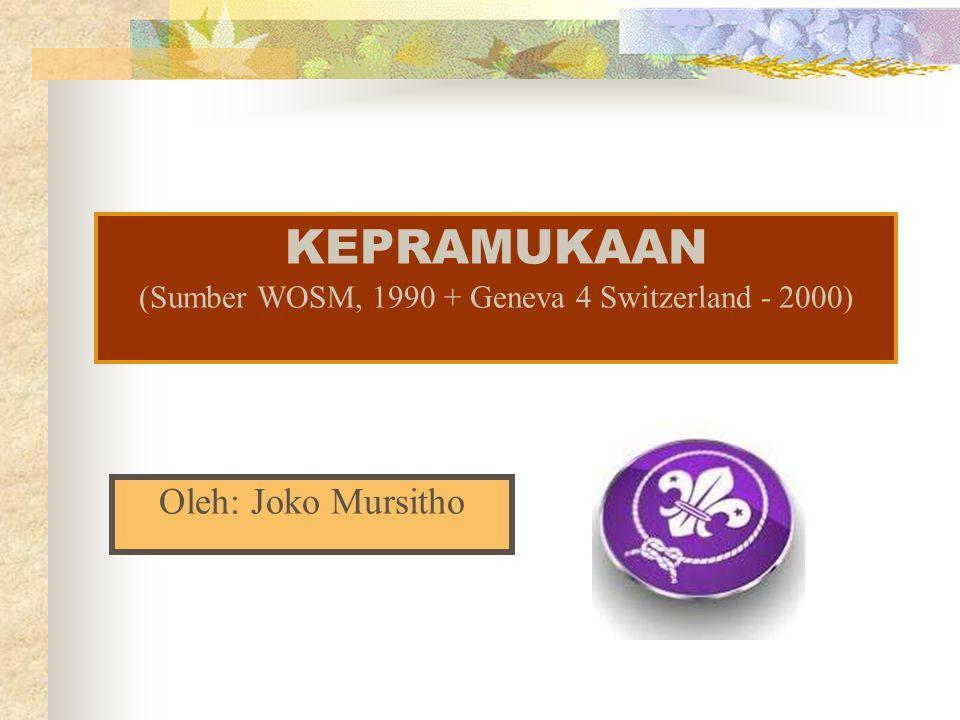 Oleh: Joko Mursitho KEPRAMUKAAN (Sumber WOSM, 1990 + Geneva 4 Switzerland - 2000)