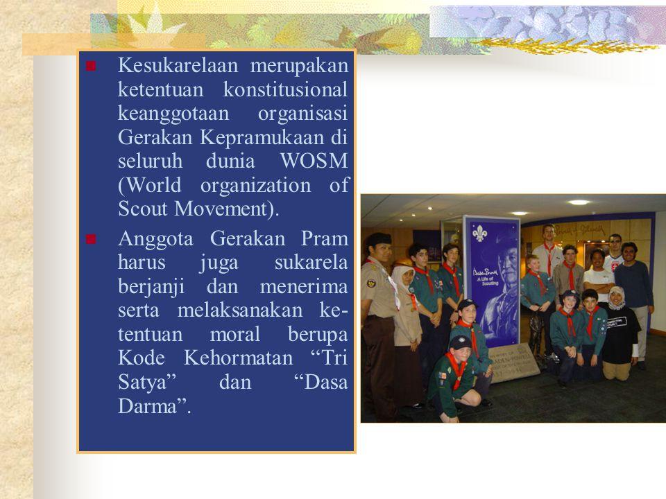 Kesukarelaan merupakan ketentuan konstitusional keanggotaan organisasi Gerakan Kepramukaan di seluruh dunia WOSM (World organization of Scout Movement