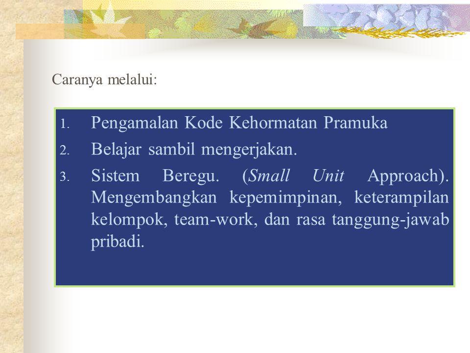 1. Pengamalan Kode Kehormatan Pramuka 2. Belajar sambil mengerjakan. 3. Sistem Beregu. (Small Unit Approach). Mengembangkan kepemimpinan, keterampilan