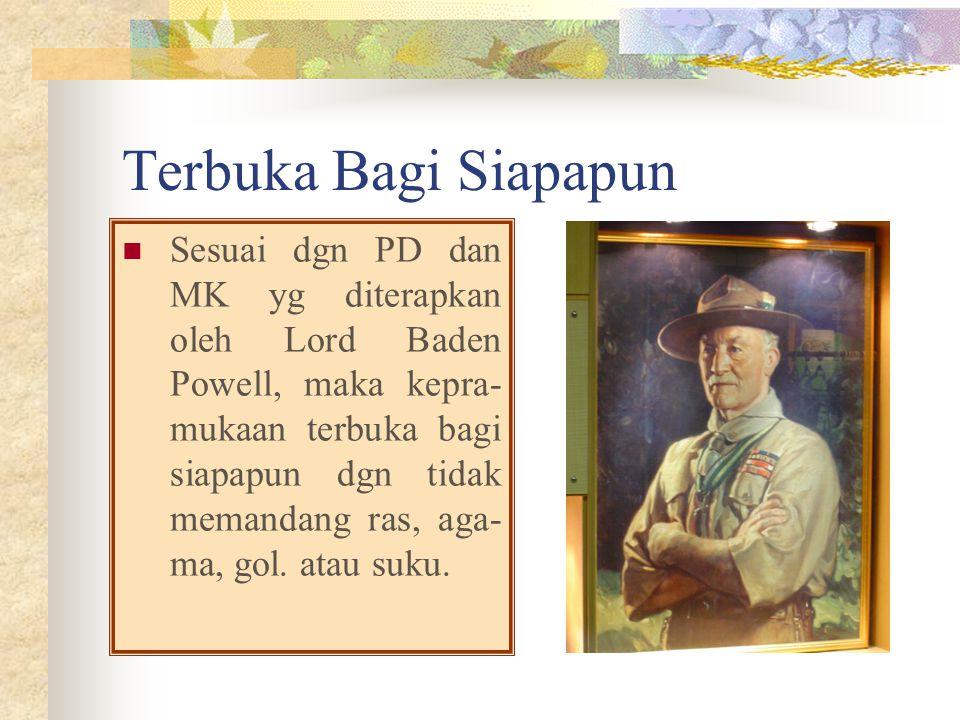 Terbuka Bagi Siapapun Sesuai dgn PD dan MK yg diterapkan oleh Lord Baden Powell, maka kepra- mukaan terbuka bagi siapapun dgn tidak memandang ras, aga