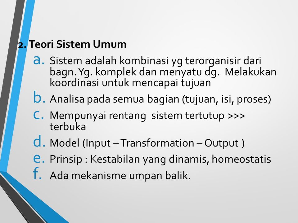 2.Teori Sistem Umum a. Sistem adalah kombinasi yg terorganisir dari bagn.