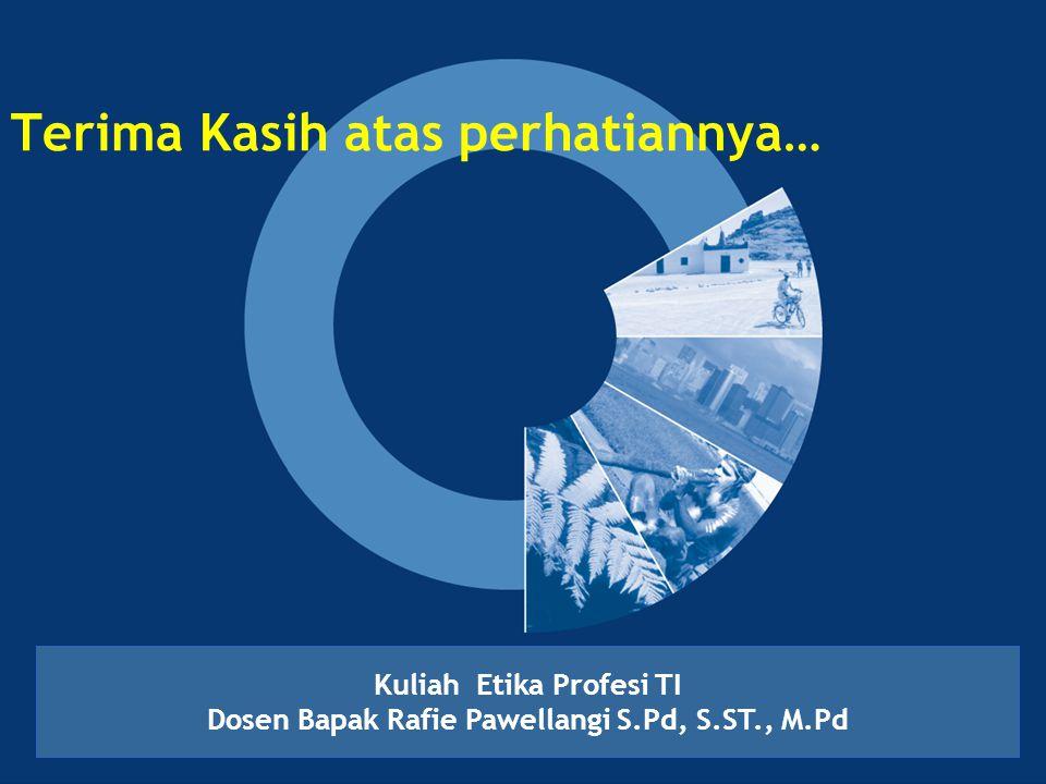 Terima Kasih atas perhatiannya… Kuliah Etika Profesi TI Dosen Bapak Rafie Pawellangi S.Pd, S.ST., M.Pd