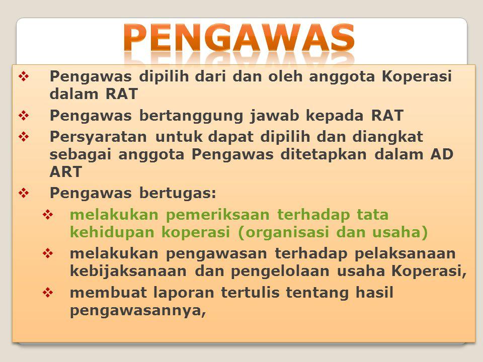  Pengawas dipilih dari dan oleh anggota Koperasi dalam RAT  Pengawas bertanggung jawab kepada RAT  Persyaratan untuk dapat dipilih dan diangkat seb