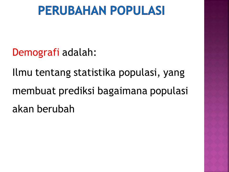 Demografi adalah: Ilmu tentang statistika populasi, yang membuat prediksi bagaimana populasi akan berubah