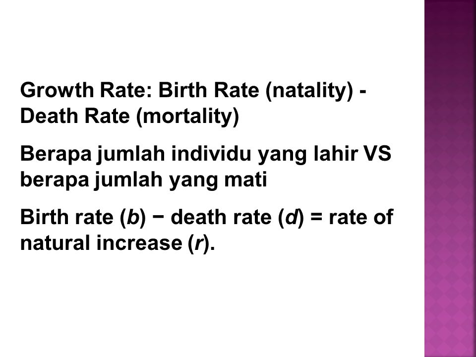 Growth Rate: Birth Rate (natality) - Death Rate (mortality) Berapa jumlah individu yang lahir VS berapa jumlah yang mati Birth rate (b) − death rate (
