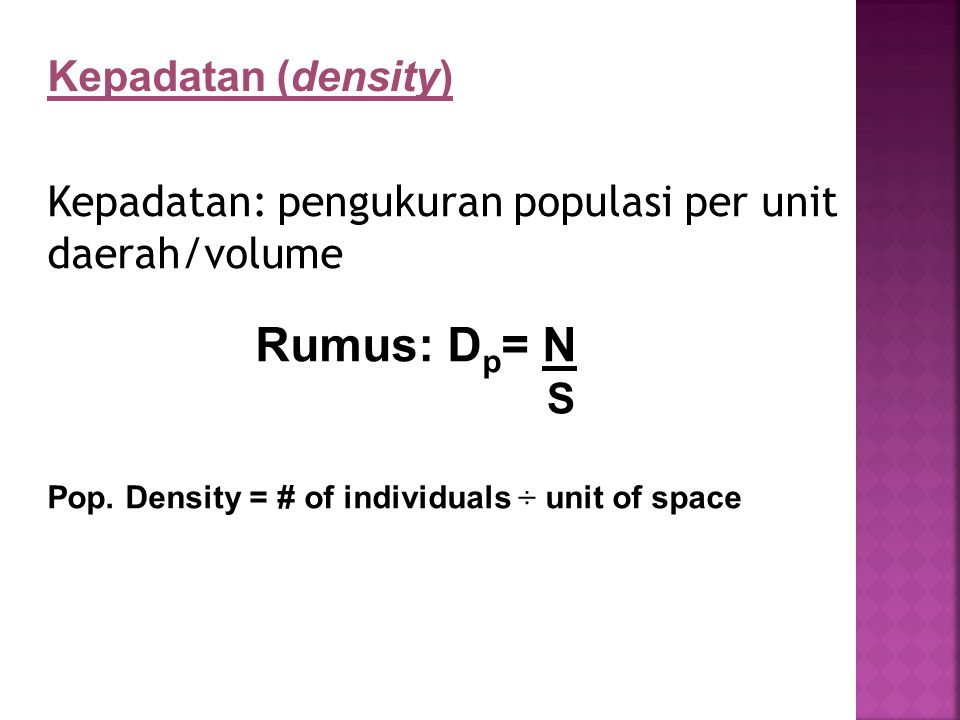 Kepadatan (density) Kepadatan: pengukuran populasi per unit daerah/volume Rumus: D p = N Pop.