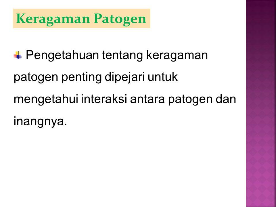Keragaman Patogen Pengetahuan tentang keragaman patogen penting dipejari untuk mengetahui interaksi antara patogen dan inangnya.