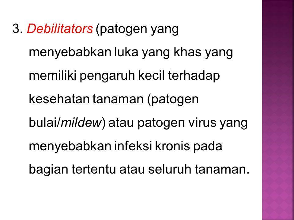 3. Debilitators (patogen yang menyebabkan luka yang khas yang memiliki pengaruh kecil terhadap kesehatan tanaman (patogen bulai/mildew) atau patogen v