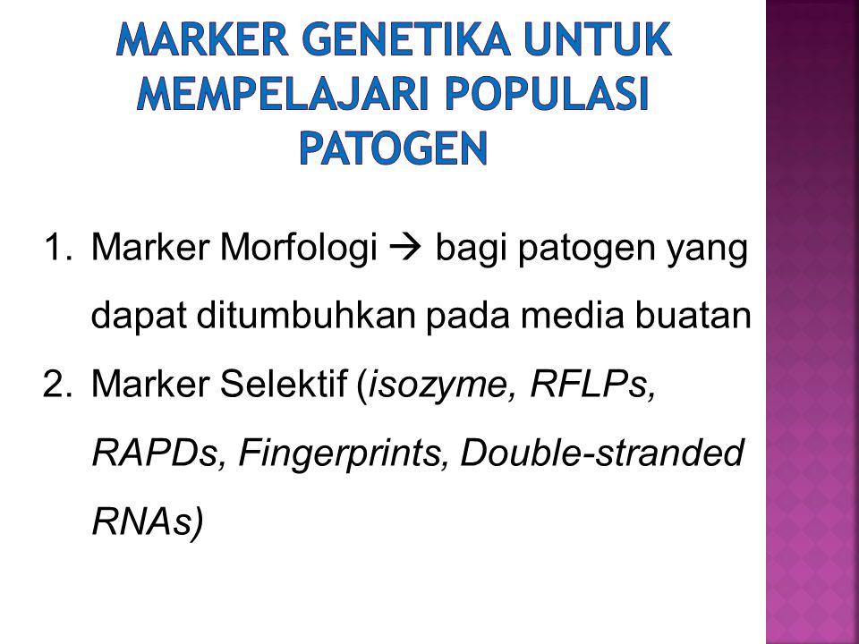 1.Marker Morfologi  bagi patogen yang dapat ditumbuhkan pada media buatan 2.Marker Selektif (isozyme, RFLPs, RAPDs, Fingerprints, Double-stranded RNA