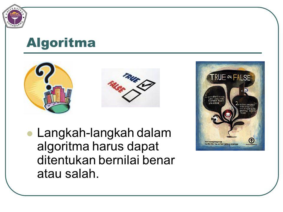 Algoritma Langkah-langkah dalam algoritma harus dapat ditentukan bernilai benar atau salah.
