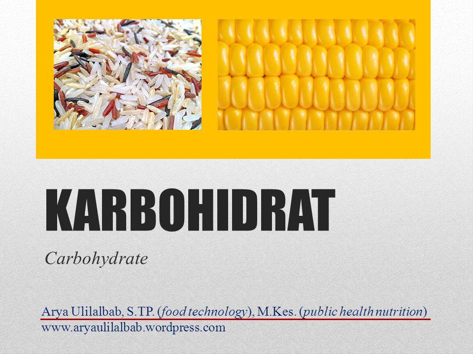 KARBOHIDRAT Carbohydrate Arya Ulilalbab, S.TP.(food technology), M.Kes.