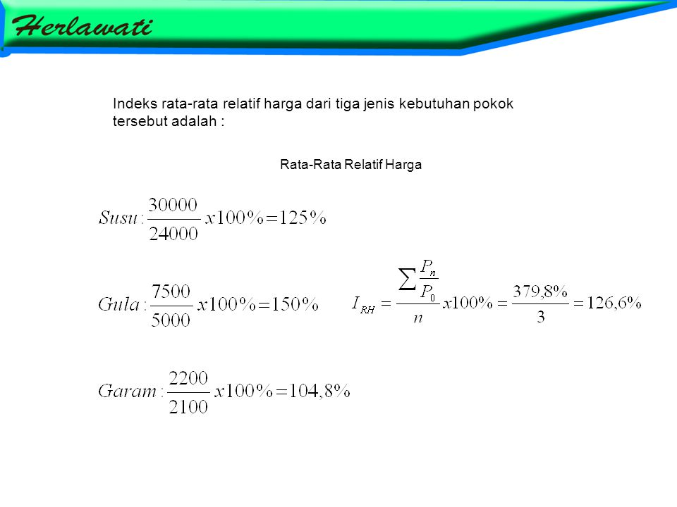 Indeks rata-rata relatif harga dari tiga jenis kebutuhan pokok tersebut adalah : Rata-Rata Relatif Harga