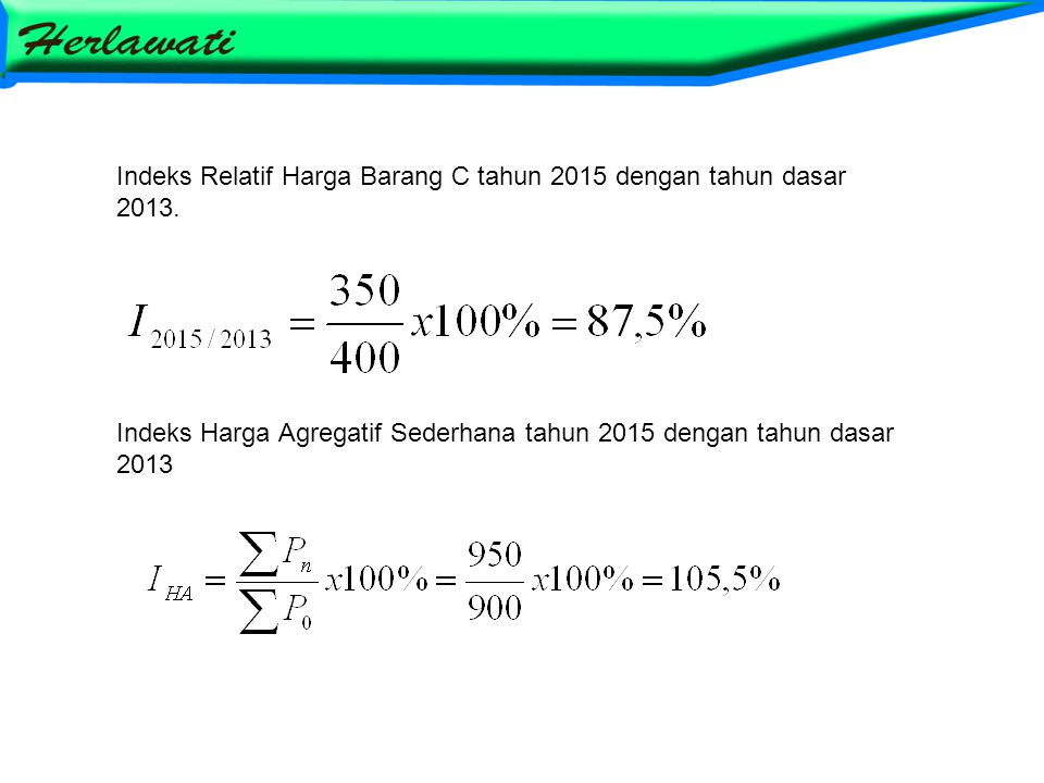 Indeks Relatif Harga Barang C tahun 2015 dengan tahun dasar 2013. Indeks Harga Agregatif Sederhana tahun 2015 dengan tahun dasar 2013