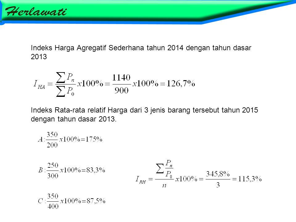 Indeks Harga Agregatif Sederhana tahun 2014 dengan tahun dasar 2013 Indeks Rata-rata relatif Harga dari 3 jenis barang tersebut tahun 2015 dengan tahun dasar 2013.