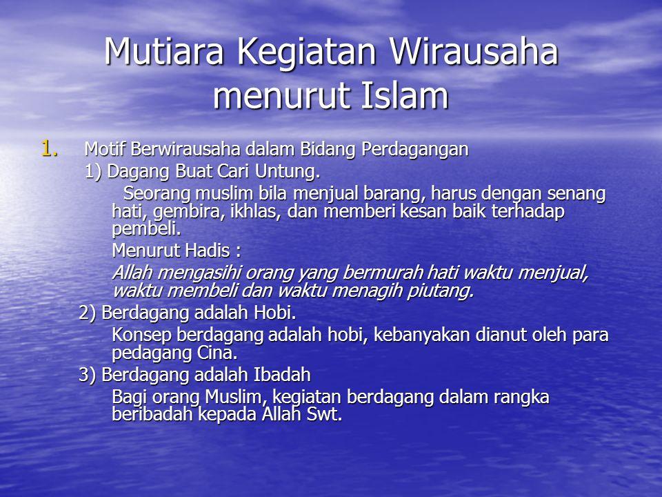Mutiara Kegiatan Wirausaha menurut Islam 1. Motif Berwirausaha dalam Bidang Perdagangan 1) Dagang Buat Cari Untung. Seorang muslim bila menjual barang