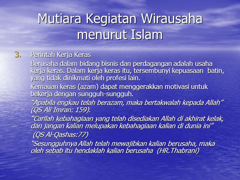 Mutiara Kegiatan Wirausaha menurut Islam 3. Perintah Kerja Keras Berusaha dalam bidang bisnis dan perdagangan adalah usaha kerja keras. Dalam kerja ke