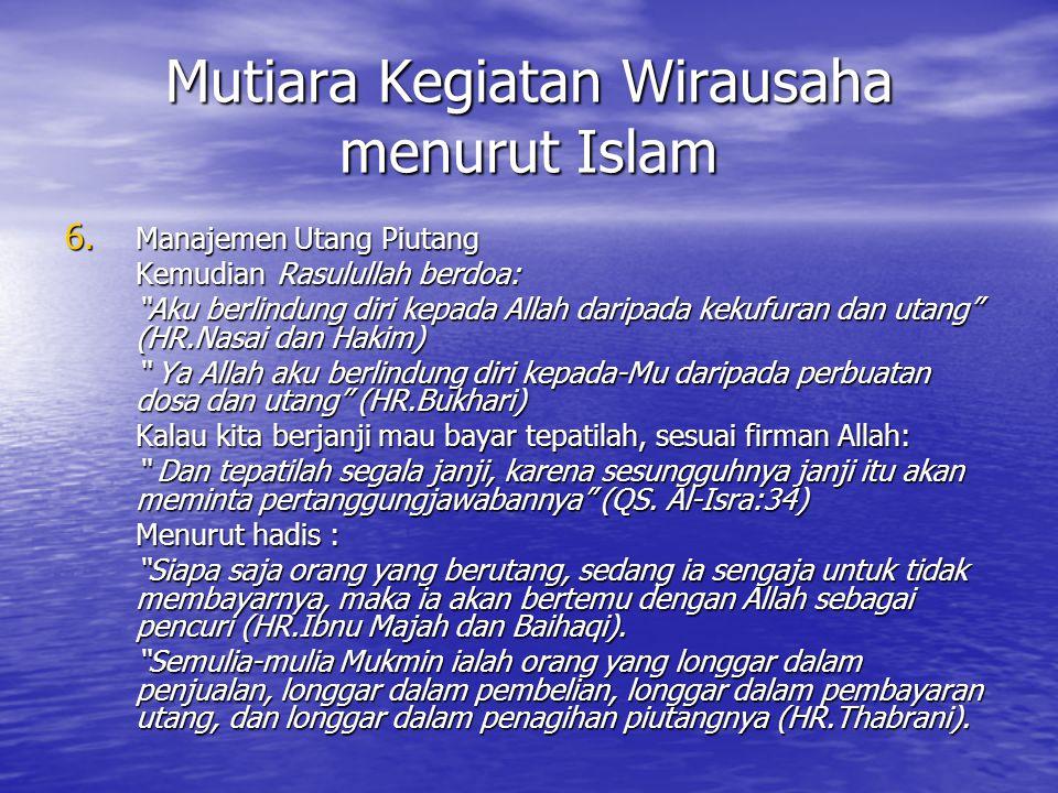 "Mutiara Kegiatan Wirausaha menurut Islam 6. Manajemen Utang Piutang KemudianRasulullah berdoa: ""Aku berlindung diri kepada Allah daripada kekufuran da"