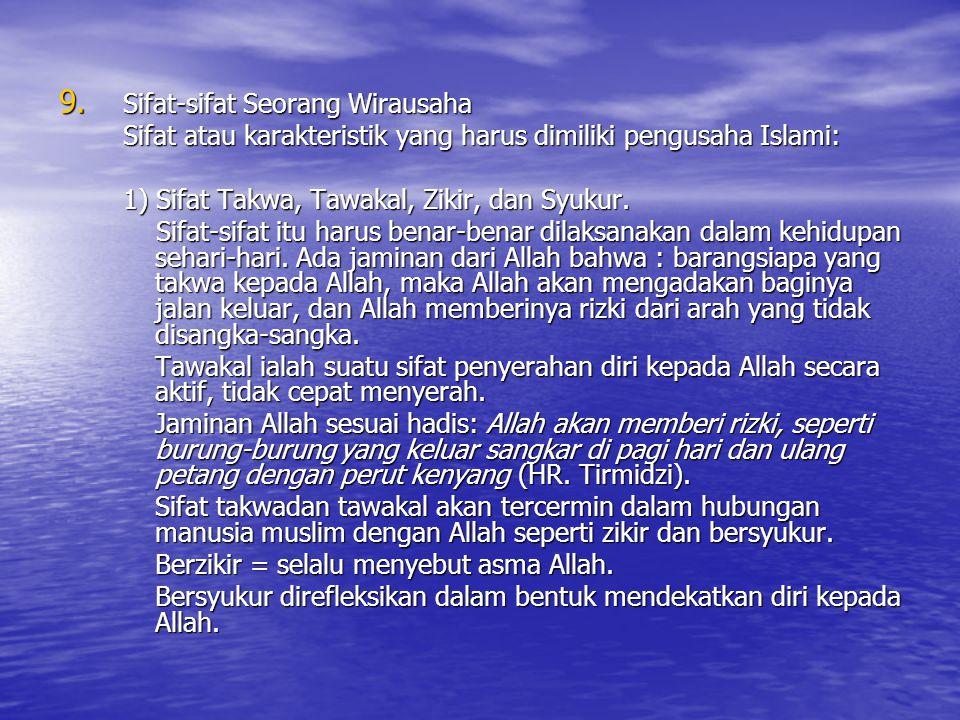 9. Sifat-sifat Seorang Wirausaha Sifat atau karakteristik yang harus dimiliki pengusaha Islami: 1) Sifat Takwa, Tawakal, Zikir, dan Syukur. Sifat-sifa