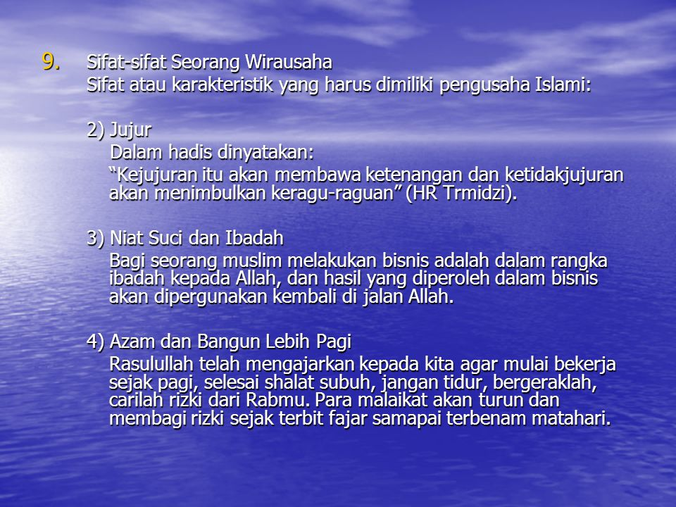 9. Sifat-sifat Seorang Wirausaha Sifat atau karakteristik yang harus dimiliki pengusaha Islami: 2) Jujur Dalam hadis dinyatakan: Dalam hadis dinyataka