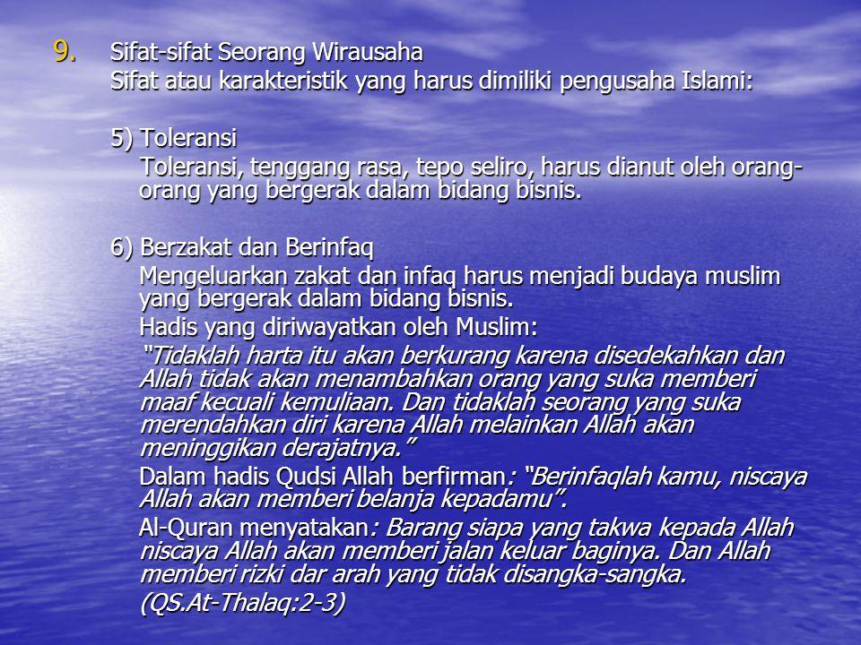 9. Sifat-sifat Seorang Wirausaha Sifat atau karakteristik yang harus dimiliki pengusaha Islami: 5) Toleransi Toleransi, tenggang rasa, tepo seliro, ha