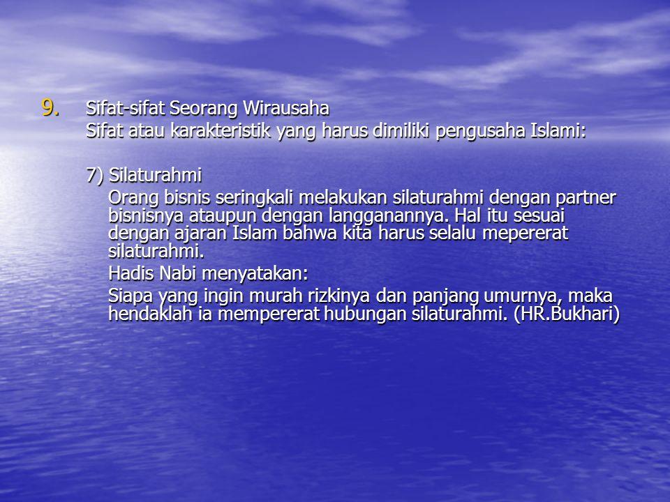 9. Sifat-sifat Seorang Wirausaha Sifat atau karakteristik yang harus dimiliki pengusaha Islami: 7) Silaturahmi Orang bisnis seringkali melakukan silat