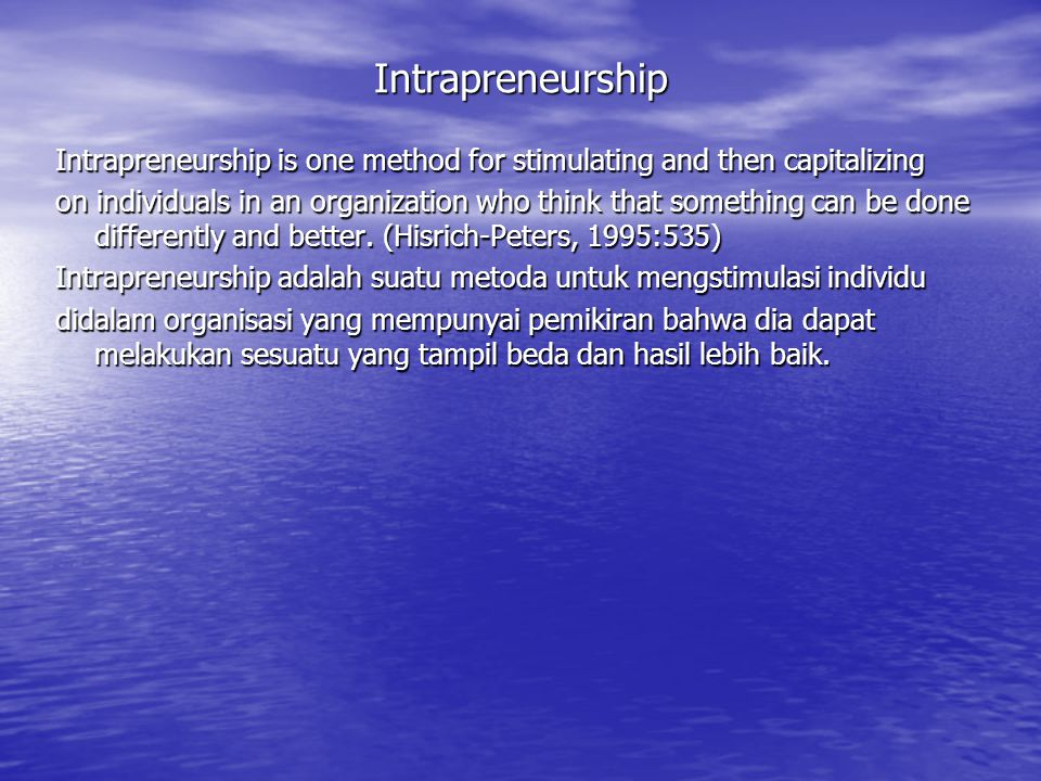 Intrapreneurship Intrapreneurship is one method for stimulating and then capitalizing on individuals in an organization who think that something can b