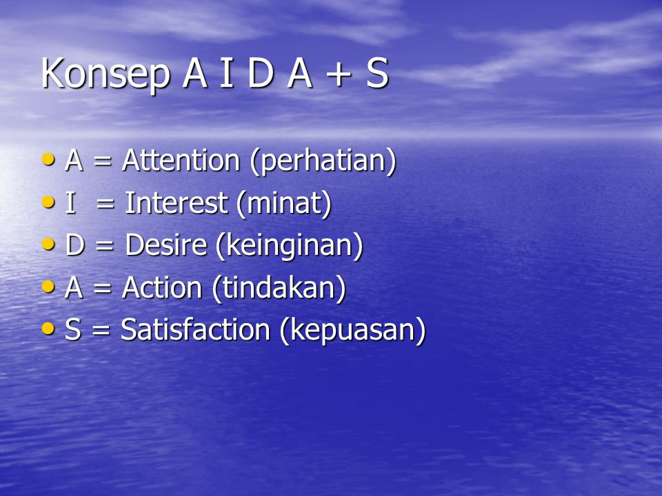 Konsep A I D A + S A = Attention (perhatian) A = Attention (perhatian) I = Interest (minat) I = Interest (minat) D = Desire (keinginan) D = Desire (ke