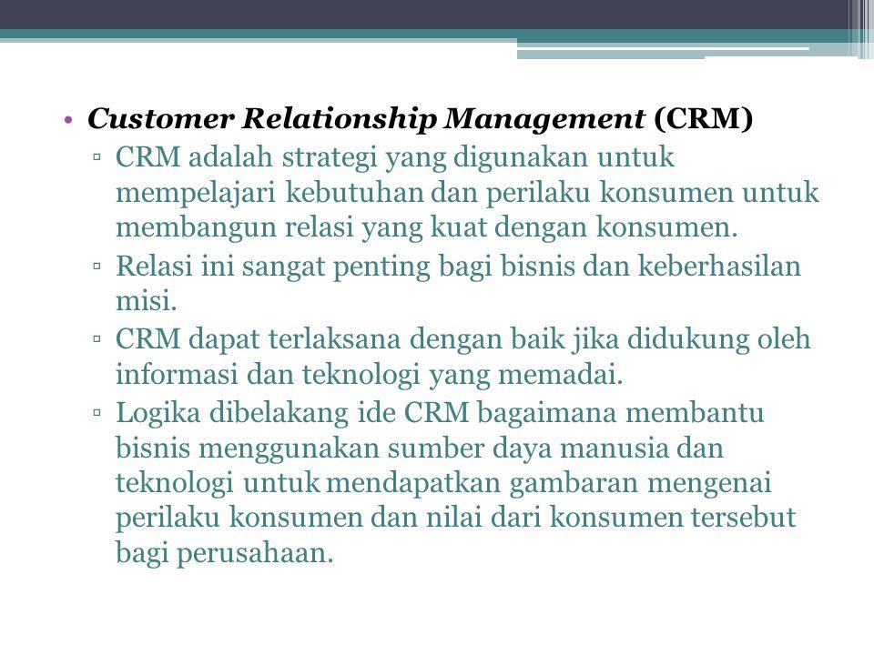 Customer Relationship Management (CRM) ▫CRM adalah strategi yang digunakan untuk mempelajari kebutuhan dan perilaku konsumen untuk membangun relasi ya