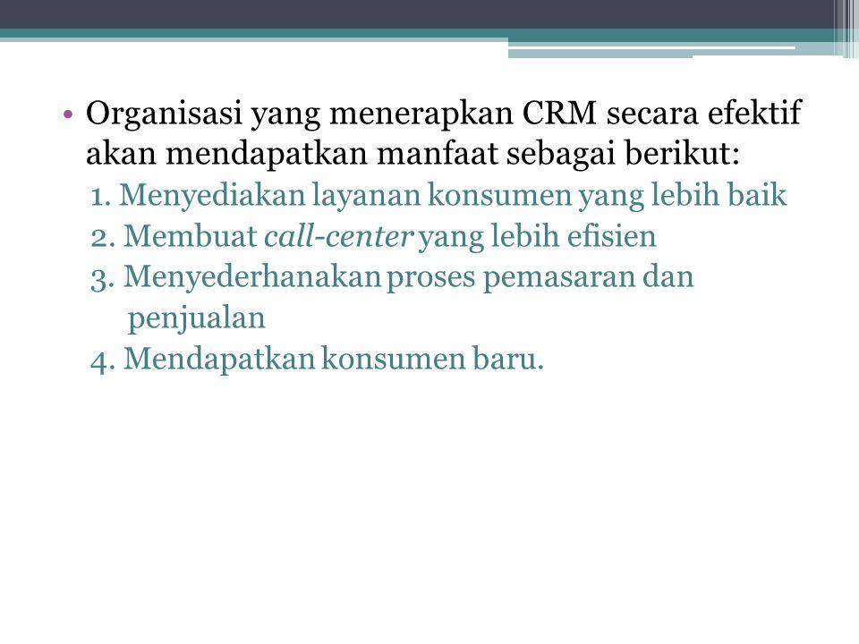Organisasi yang menerapkan CRM secara efektif akan mendapatkan manfaat sebagai berikut: 1. Menyediakan layanan konsumen yang lebih baik 2. Membuat cal