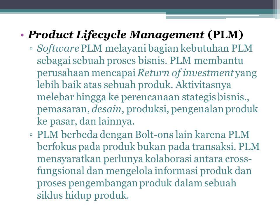 Product Lifecycle Management (PLM) ▫Software PLM melayani bagian kebutuhan PLM sebagai sebuah proses bisnis. PLM membantu perusahaan mencapai Return o