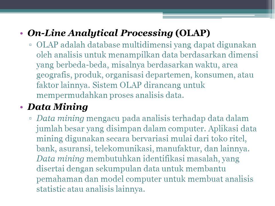 On-Line Analytical Processing (OLAP) ▫OLAP adalah database multidimensi yang dapat digunakan oleh analisis untuk menampilkan data berdasarkan dimensi