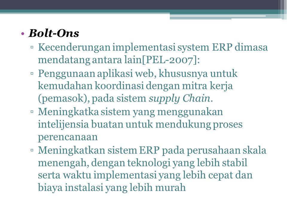Bolt-Ons ▫Kecenderungan implementasi system ERP dimasa mendatang antara lain[PEL-2007]: ▫Penggunaan aplikasi web, khususnya untuk kemudahan koordinasi