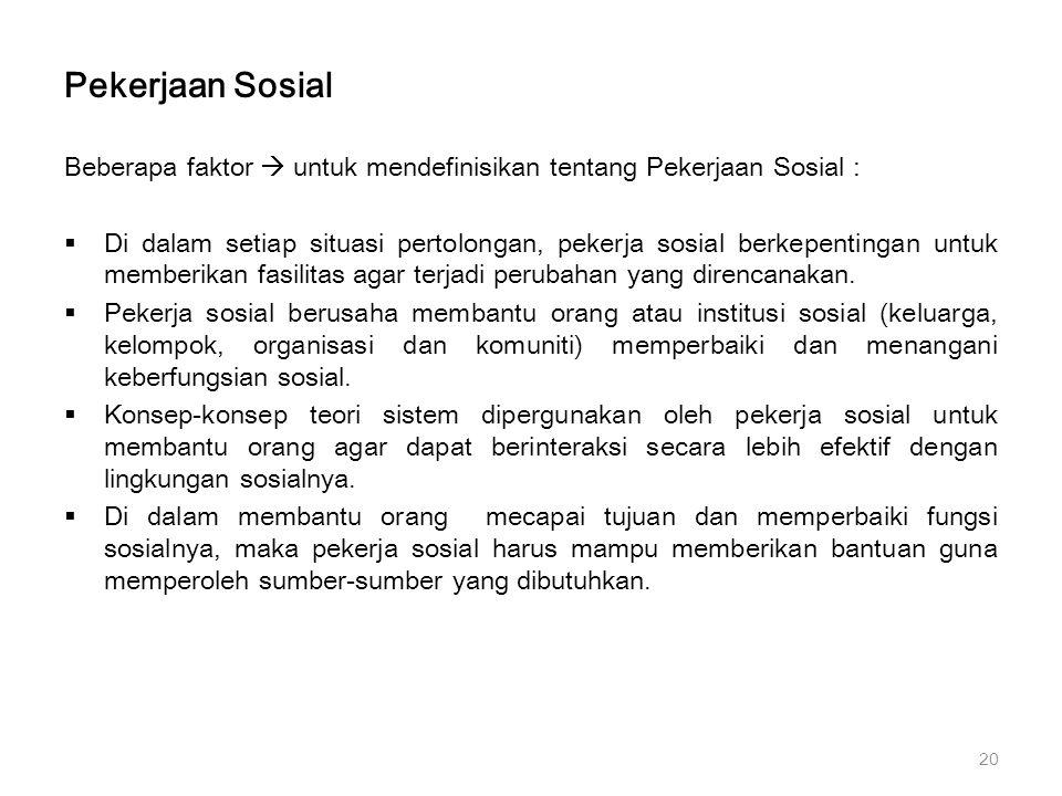 Pekerjaan Sosial Beberapa faktor  untuk mendefinisikan tentang Pekerjaan Sosial :  Di dalam setiap situasi pertolongan, pekerja sosial berkepentinga