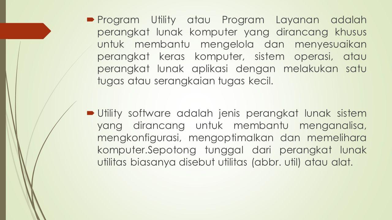  Program Utility atau Program Layanan adalah perangkat lunak komputer yang dirancang khusus untuk membantu mengelola dan menyesuaikan perangkat keras