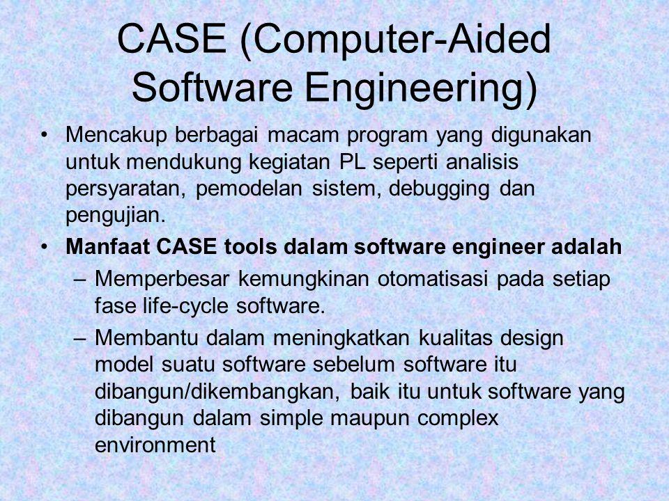 CASE (Computer-Aided Software Engineering) Mencakup berbagai macam program yang digunakan untuk mendukung kegiatan PL seperti analisis persyaratan, pe