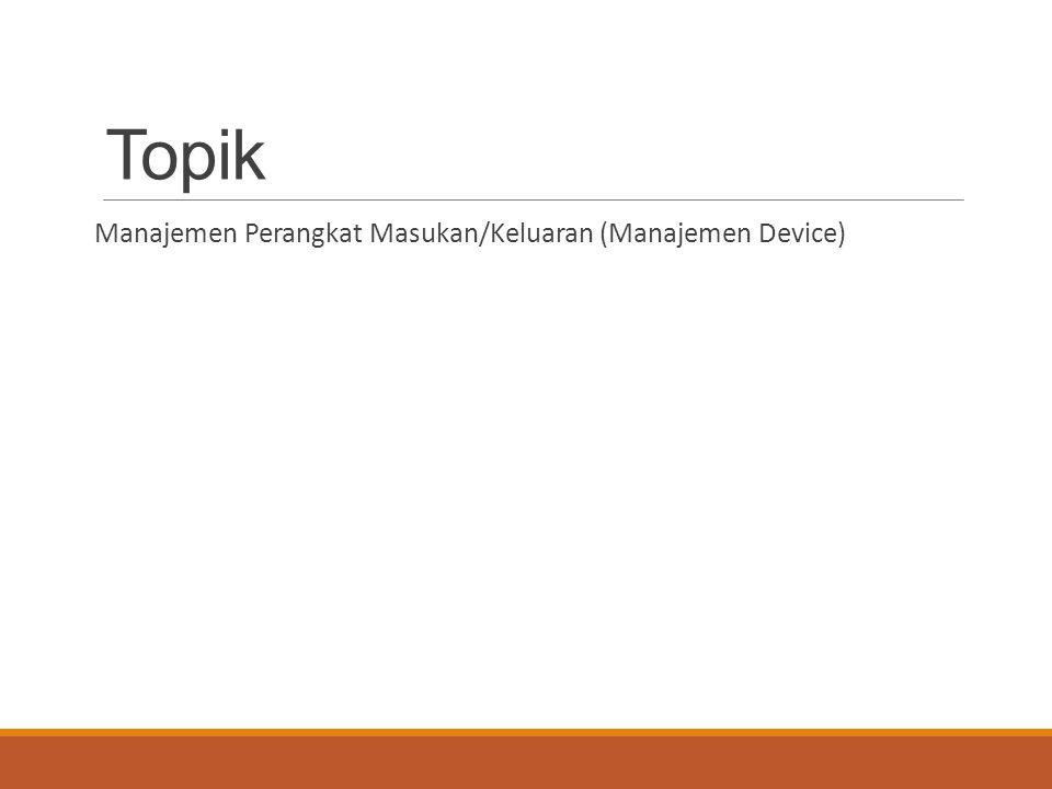 Fungsi Manajemen Perangkat Masukan/Keluaran 1.Mengirim perintah ke perangkat masukan/keluaran agar menyediakan layanan.