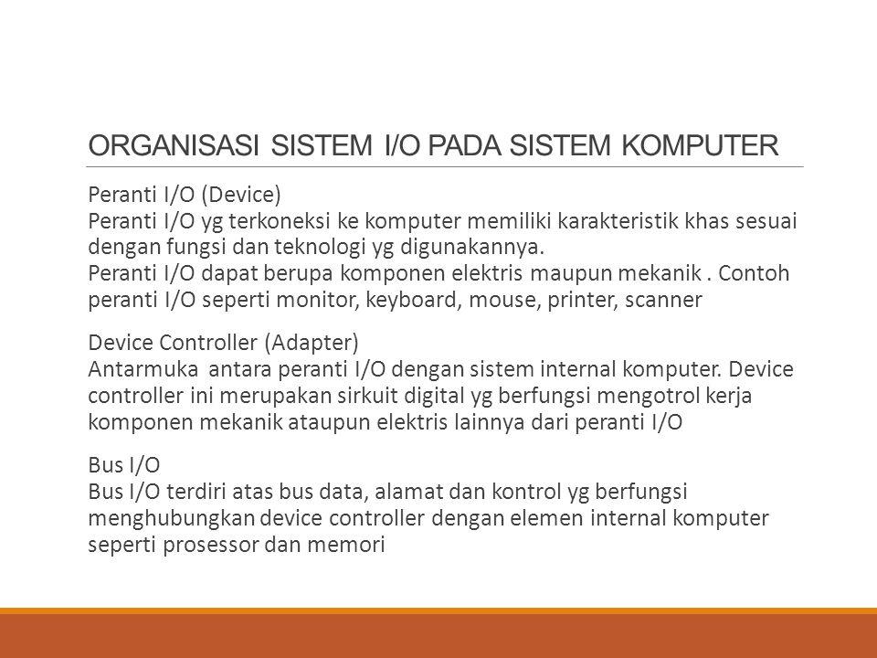 ORGANISASI SISTEM I/O PADA SISTEM KOMPUTER Peranti I/O (Device) Peranti I/O yg terkoneksi ke komputer memiliki karakteristik khas sesuai dengan fungsi