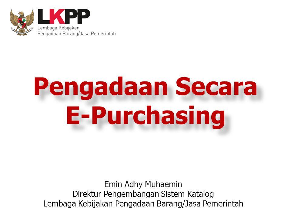 Pengadaan Secara E-Purchasing Emin Adhy Muhaemin Direktur Pengembangan Sistem Katalog Lembaga Kebijakan Pengadaan Barang/Jasa Pemerintah