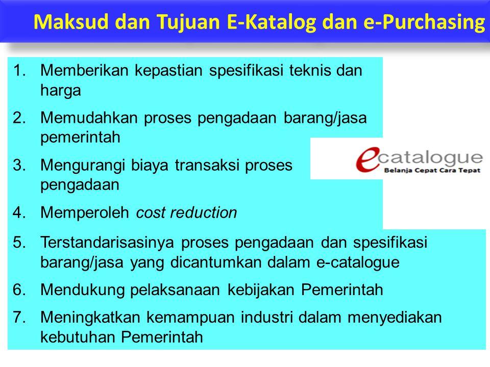 Maksud dan Tujuan E-Katalog dan e-Purchasing 1.Memberikan kepastian spesifikasi teknis dan harga 2.Memudahkan proses pengadaan barang/jasa pemerintah