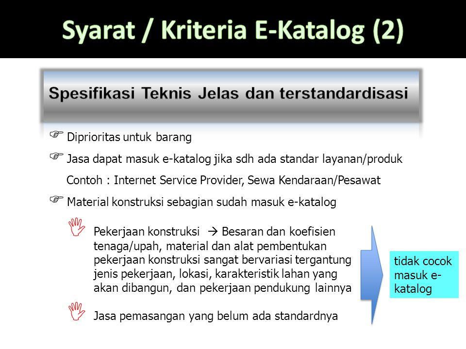  Diprioritas untuk barang  Jasa dapat masuk e-katalog jika sdh ada standar layanan/produk Contoh : Internet Service Provider, Sewa Kendaraan/Pesawat