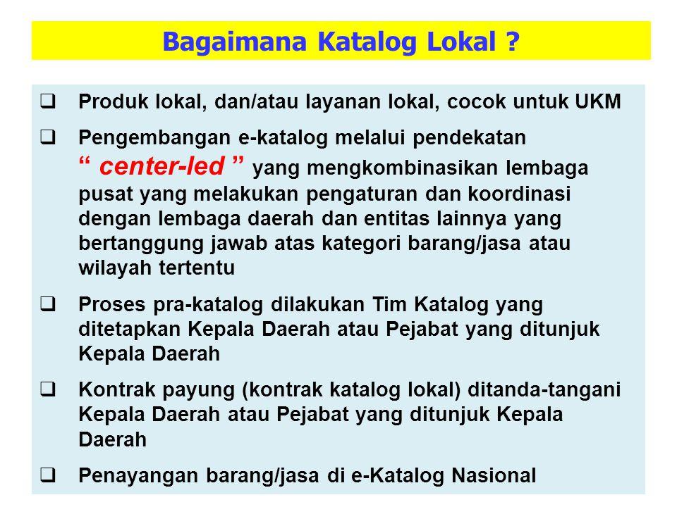 "Bagaimana Katalog Lokal ?  Produk lokal, dan/atau layanan lokal, cocok untuk UKM  Pengembangan e-katalog melalui pendekatan "" center-led "" yang meng"