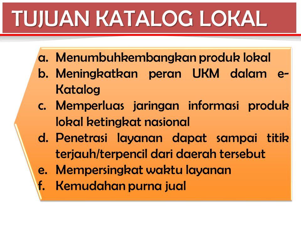 a.Menumbuhkembangkan produk lokal b.Meningkatkan peran UKM dalam e- Katalog c.Memperluas jaringan informasi produk lokal ketingkat nasional d.Penetras