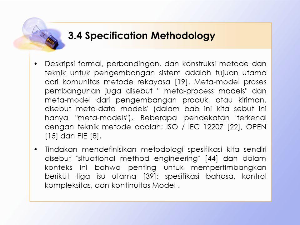 3.4 Specification Methodology Deskripsi formal, perbandingan, dan konstruksi metode dan teknik untuk pengembangan sistem adalah tujuan utama dari komunitas metode rekayasa [19].