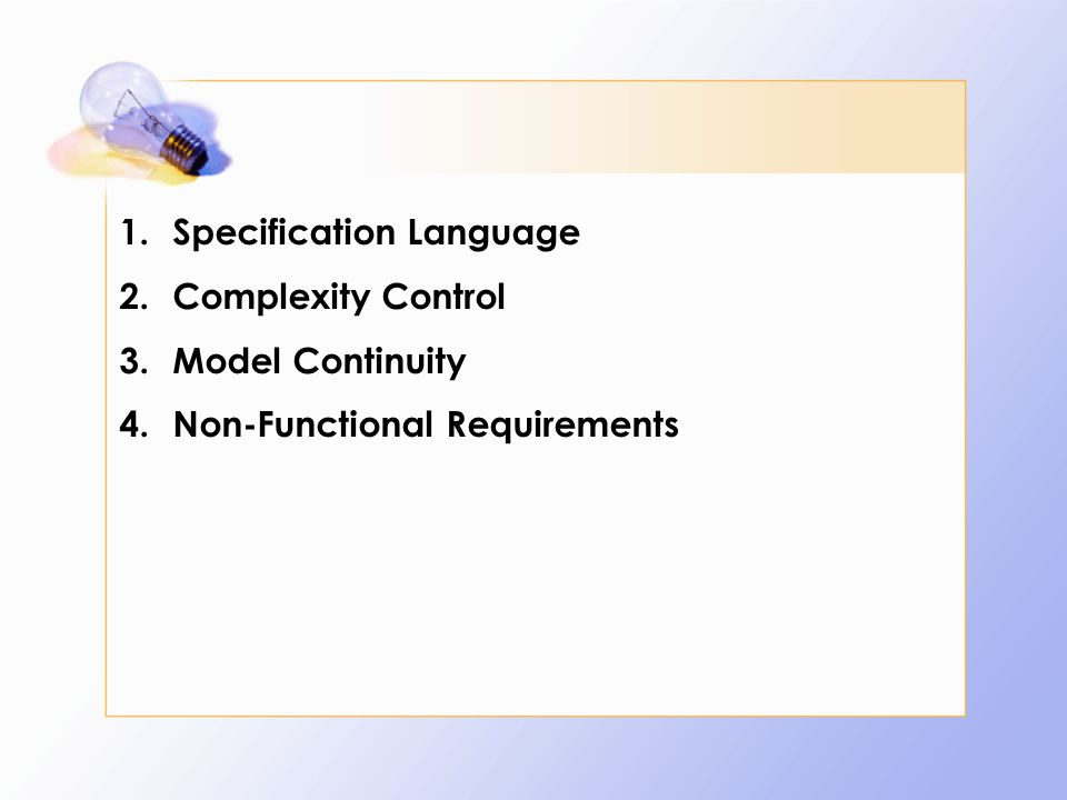 1.Specification Language 2.Complexity Control 3.Model Continuity 4.Non-Functional Requirements