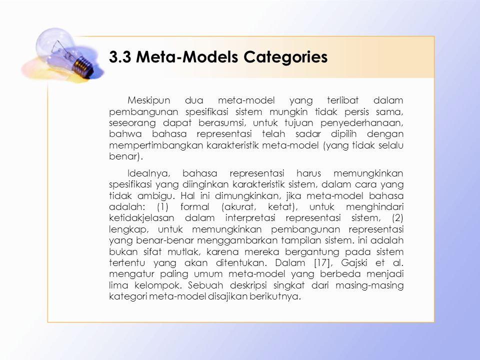 3.3 Meta-Models Categories Meskipun dua meta-model yang terlibat dalam pembangunan spesifikasi sistem mungkin tidak persis sama, seseorang dapat berasumsi, untuk tujuan penyederhanaan, bahwa bahasa representasi telah sadar dipilih dengan mempertimbangkan karakteristik meta-model (yang tidak selalu benar).